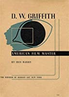 D.W. Griffith: American Film Master by Iris…