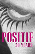 Positif 50 Years: Selected writings from the…