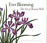 Hall, James D.: Ever Blooming: The Art of Bonnie Hall