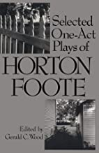 Selected One Act Plays of Horton Foote by…
