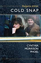 Cold Snap: Bulgaria Stories by Cynthia…
