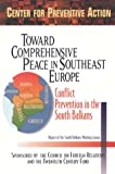 Rubin, Barnett R.: Toward Comprehensive Peace in Southeast Europe: Conflict Prevention in the South Balkans  Report of the South Balkans Working Group of the Council on Foreign Relations Center for Preventive Action
