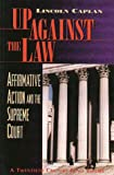 Caplan, Lincoln: Up Against the Law: Affirmative Action and the Supreme Court