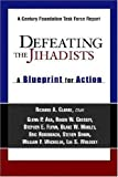 Clarke, Richard A.: Defeating The Jihadists: A Blueprint For Action