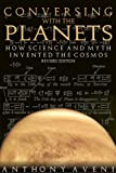 Aveni, Anthony: Conversing With the Planets: How Science and Myth Invented the Cosmos