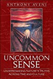 Aveni, Anthony: Uncommon Sense: Understanding Nature's Truths Across Time And Culture