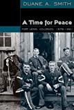 Smith, Duane A.: A Time for Peace: Fort Lewis, Colorado, 1878-1891