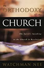 The Orthodoxy of the Church by Watchman Nee