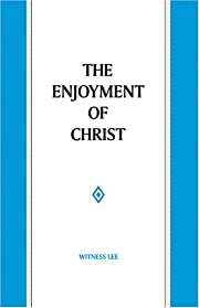 Enjoyment of Christ, The by Witness Lee
