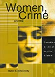 Dekeseredy, Walter S.: Women, Crime and the Canadian Criminal Justice System