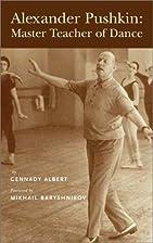 Alexander Pushkin: Master Teacher of Dance…