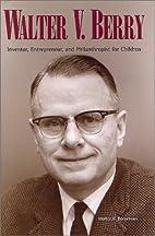 Walter V. Berry: Inventor, Entrepreneur, and…
