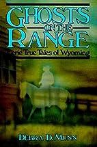 Ghosts on the Range: Eerie True Tales of…