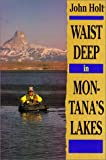 Holt John: Waist Deep in Montana's Lakes (The Pruett Series)