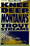 Holt, J.: Knee Deep in Montana's Trout Streams