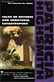 Highsmith, Patricia: Tales of Natural and Unnatural Catastrophes