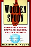 Moore, Marilyn M.: The Wooden Spoon Book of Home-Style Soups, Stews, Chowders, Chilis and Gumbos: Favorite Recipes from the Wooden Spoon Kitchen