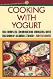 Choate, Judith: Cooking with Yogurt: The Complete Cookbook for Indulging with the World's Healthiest Food