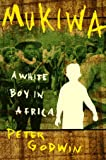 Godwin, Peter: Mukiwa: A White Boy in Africa