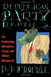 P. J. O'Rourke: Republican Party Reptile: The Confessions, Adventures, Essays, and (Other) Outrages of...