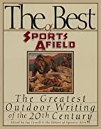 The Best of Sports Afield: The Greatest…