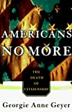 Geyer, Georgie Anne: Americans No More