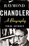 Tom Hiney: Raymond Chandler: A Biography