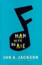 Man with an Axe by Jon A. Jackson