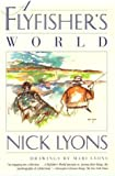 Lyons, Nick: A Flyfisher&#39;s World