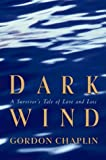 Chaplin, Gordon: Dark Wind: A Survivor's Tale of Love and Loss