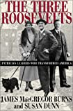 Burns, James MacGregor: The Three Roosevelts: Patrician Leaders Who Transformed America