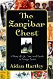 Hartley, Aidan: The Zanzibar Chest: A Story of Life, Love, and Death in Foreign Lands