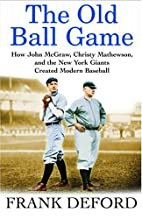 The Old Ball Game: How John McGraw, Christy…