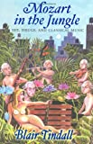 Tindall, Blair: Mozart In The Jungle: Sex, Drugs, And Classical Music