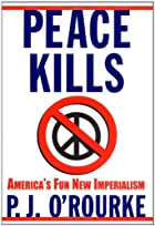 Peace Kills by P. J. O'Rourke