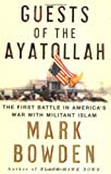 Bowden, Mark: Guests of the Ayatollah: The First Battle in America&#39;s War With Militant Islam