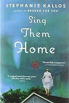 Sing Them Home by Stephanie Kallos