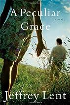 A Peculiar Grace: A Novel by Jeffrey Lent