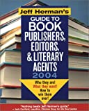 Herman, Jeff: Jeff Herman's Guide to Book Publishers, Editors and Literary Agents 2004: Who They Are! What They Want! and How to Win Them Over!