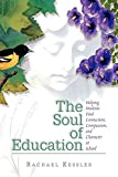 Kessler, Rachael: The Soul of Education: Helping Students Find Connection, Compassion, and Character at School