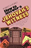 Morey, Robert A.: How to Answer a Jehovah's Witness