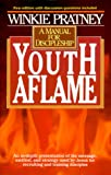 Pratney, Winkie: Youth Aflame: Manual for Discipleship
