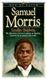 Baldwin, Lindley: Samuel Morris: Men of Faith