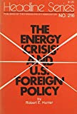 Hunter, Robert E.: Energy &quot;Crisis&quot; and U.S. Foreign Policy