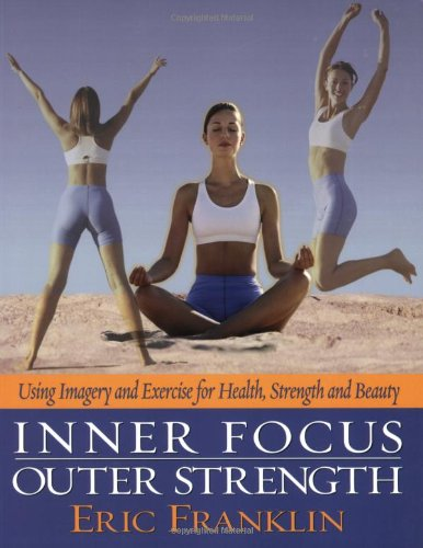 inner-focus-outer-strength-using-imagery-and-exercise-for-health-strength-and-beauty