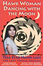 Hawk Woman Dancing with the Moon: Sacred…