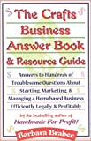 Brabec, Barbara: The Crafts Business Answer Book &amp; Resource Guide: Answers to Hundreds of Troublesome Questions About Starting, Marketing, and Managing a Homebased Business Efficiently, Legally, and Profitably