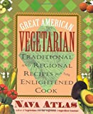 Atlas, Nava: Great American Vegetarian Cookbook: Traditional and Regional Recipes for the Enlightened Cook