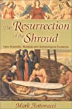 Mark Antonacci: Resurrection of the Shroud: New Scientific, Medical, and Archeological Evidence