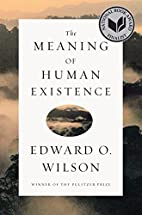The Meaning of Human Existence by Edward O.…